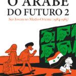 BD: Lançamento – O Árabe do Futuro 2 – Ser Jovem no Médio-Oriente (1984-1985)