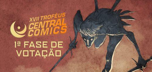 XVII Troféus Central Comics - Primeira Fase Votação